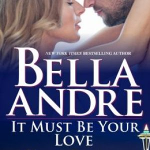 Review: It Must Be Your Love by Bella Andre