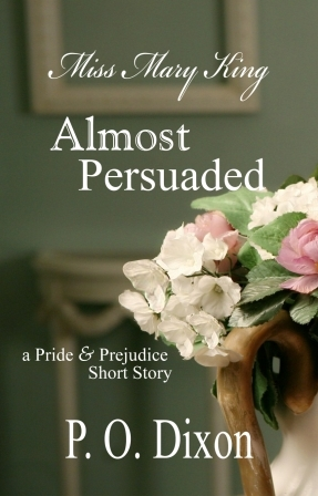 Afternoon Delight: Almost Persuaded: Miss Mary King by P.O. Dixon