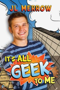 Review It's All Geek To Me by JL Merrow