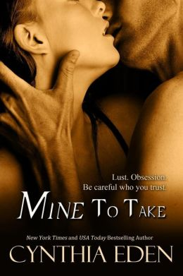 Afternoon Delight: Mine to Take by Cynthia Eden #ShortButNotSweet