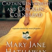 Yours Affectionately: Persuasion, Captain Wentworth, and Cracklin' Cornbread by Mary Jane Hathaway
