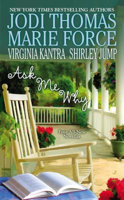 Ask Me Why by Jodi Thomas, Marie Force, Shirley Jump, Virginia Kantra