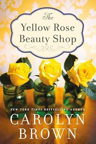 The Yellow Rose Beauty Shop by Carolyn Brown