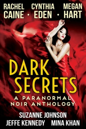 Dark Secrets: A Paranormal Noir Anthology by Rachel Caine, Cynthia Eden, Megan Hart, Suzanne Johnson, Jeffe Kennedy, and Mina Khan