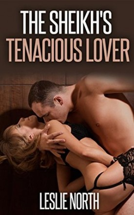 The Sheikh's Tenacious Lover by Leslie North
