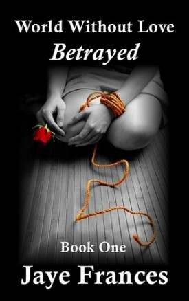 Betrayed by Jaye Frances #Review
