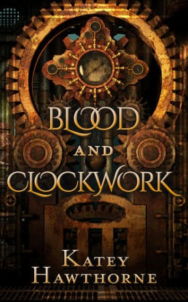 Blood and Clockwork by Katey Hawthorne