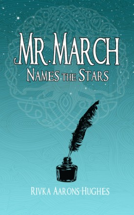 Mr. March Names the Stars by Rivka Aarons Hughes
