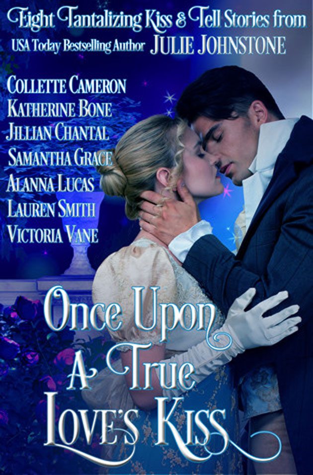 Once Upon a True Love's Kiss by Collette Cameron, Jillian Chantal, Julie Johnstone, Katherine Bone, Lauren Smith, Samantha Grace, Victoria Vane