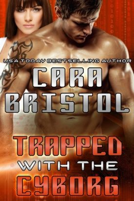 Trapped With the Cyborg by Cara Bristol #Review