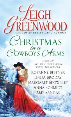Christmas in a Cowboy's Arms by Leigh Greenwood, Rosanne Bittner, Linda Broday, Margaret Brownley, Anna Schmidt, and Amy Sandas