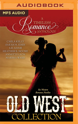 Old West Collection by Carla Kelly, Sarah A. Eden, Liz Adair, Heather B. Moore, Marsh Ward