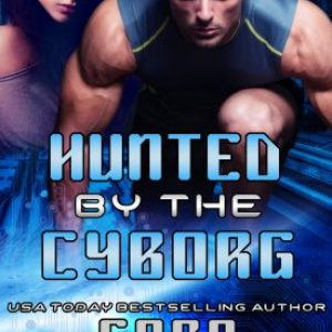 Hunted by the Cyborg by Cara Bristol #TGPUL #Giveaway