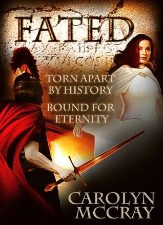 Fated: Torn Apart by History, Bound For Eternity by Carolyn McCray