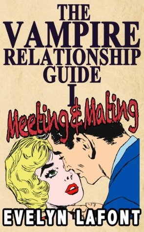 The Vampire Relationship Guide: Meeting and Mating by Evelyn Lafont