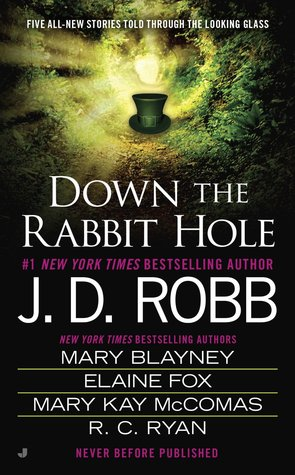 Review: Down the Rabbit Hole by J.D. Robb, Mary Blayne, Elaine Fox, Mary Kay McComas, and Ruth Ryan Langan