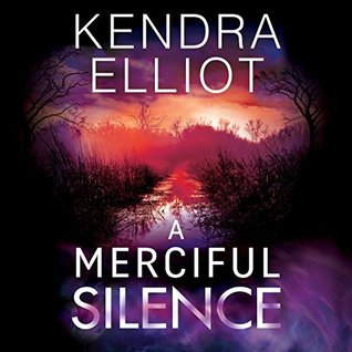 A Merciful Silence by Kendra Elliot