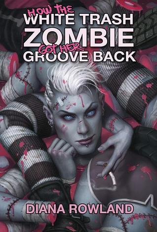 Review: How the White Trash Zombie Got Her Groove Back by Diana Rowland
