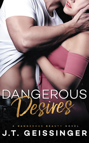 Dangerous Desires  by J.T. Geissinger