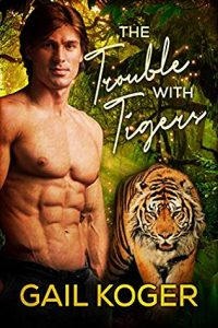 he Trouble With Tigers by Gail Koger