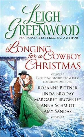 Longing For a Cowboy Christmas by Leigh Greenwood, Rosanne Bittner, Linda Broday, Margaret Brownley, Anna Schmidt, Amy Sandas
