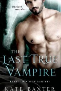 The Last True Vampire by Kate Baxter
