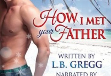 How I Met Your Father by L.B. Gregg, Narrator Nick J Russo #Review #HolidayDelight