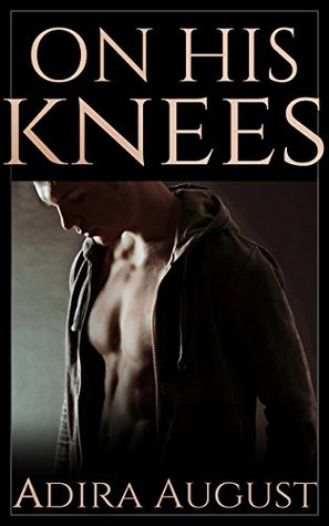 Review: On His Knees by Adira August