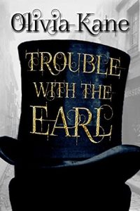 Trouble With the Earl by Olivia Kane