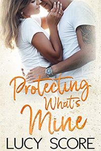 Protecting What Is Mine by Lucy Score