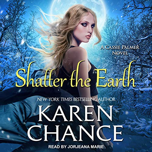 Shatter the Earth by Karen Chance