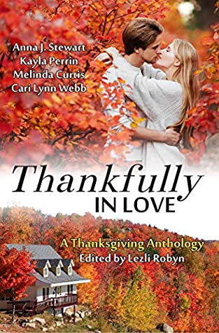 Thankfully in Love: A Thanksgiving Anthology by Anna J Stewart, Kayla Perrin, Melinda Curtis, Cari Lynn Webb