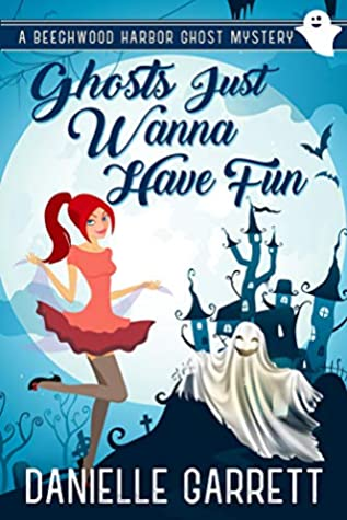 Ghosts Just Wanna Have Fun by Danielle Garrett
