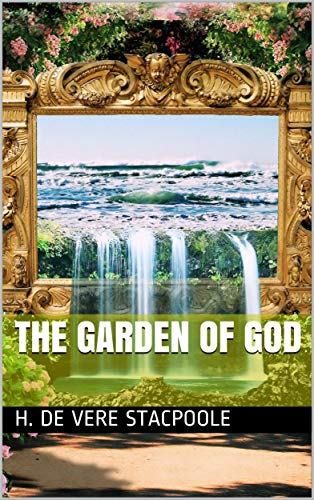 The Garden of God by Henry De Vere Stacpoole