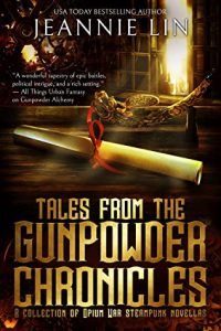 Tales From the Gunpowder Chronicles by Jeannie Lin